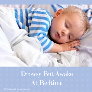 Drowsy But Awake at bedtime Loving Lessons Get Sleep