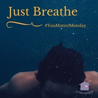 You Matter Monday Challenge #8: BREATHE!