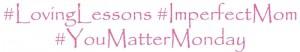 You Matter Monday, Loving Lessons