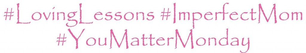 You Matter Monday, Loving Lessons