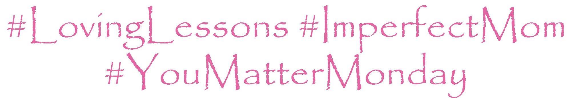 You-Matter-Monday-Hashtag-Loving-Lessons